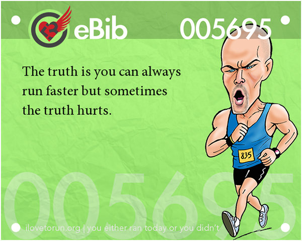 Jokes For Runners #11: The truth is you can always run faster, but sometimes the truth hurts.
