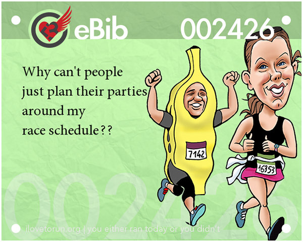 Jokes For Runners #12: Why can't people just plan their parties around my race schedule.