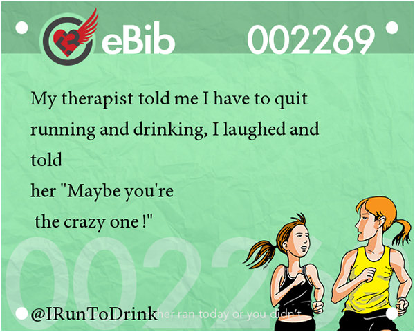 Jokes For Runners #16: My therapist told me I have to quit running and drinking, I laughed and told her,