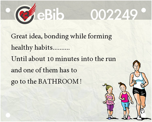 Jokes For Runners #18: Great idea, bonding while forming healthy habits. Until about 10 minutes into the run and one of them has to go to the bathroom.