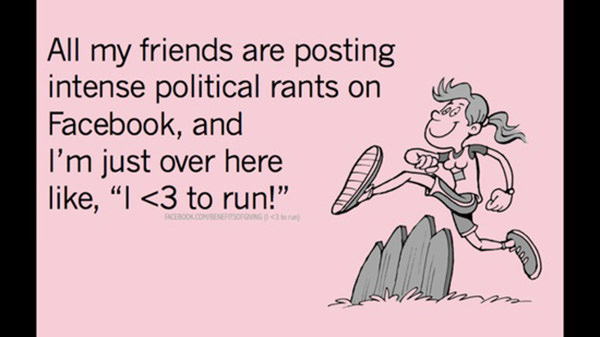 Runner Humor #9: All my friends are posting intense political rants on Facebook, and I'm just over here like,