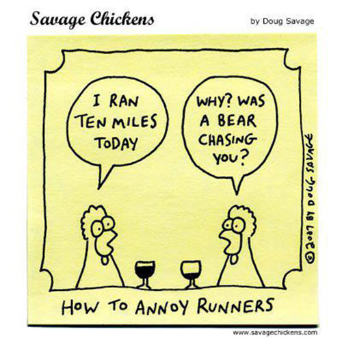 Runner Humor #15: How to annoy runners. I ran ten miles today. Why? Was a bear chasing you?