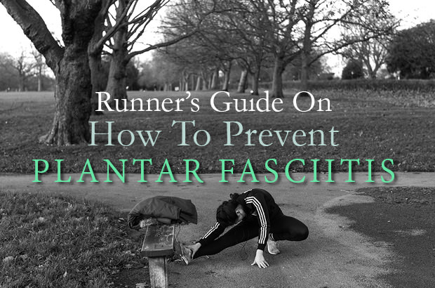 Runner's Guide On How To Prevent Plantar Fasciitis