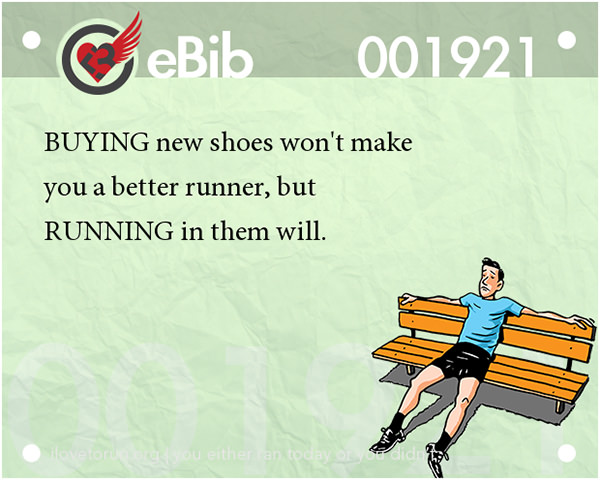 Runner Jokes #2: Buying new shoes won't make you a better runner, but running in them will.