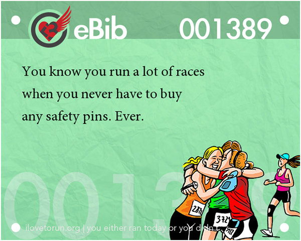 Runner Jokes #5: You know you run a lot of races when you never have to buy any safety pins, ever.