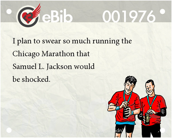 Runner Jokes #6: I plan to swear so much running the Chicago Marathon that Samuel L. Jackson would be shocked.