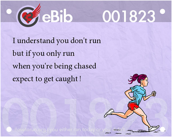 Runner Jokes #10: If you only run when you're being chased, expect to get caught.