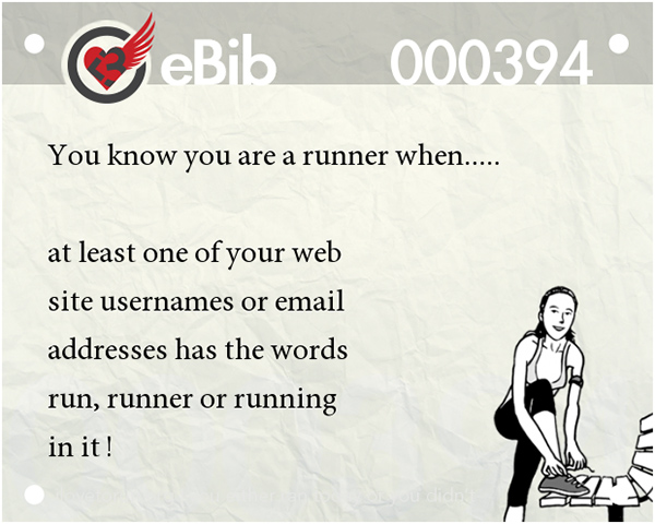 Tell Tale Signs You Are A Runner 1-20 #3: You know you're a runner when at least one of your website usernames or email addresses has the words run, runner or running on it.