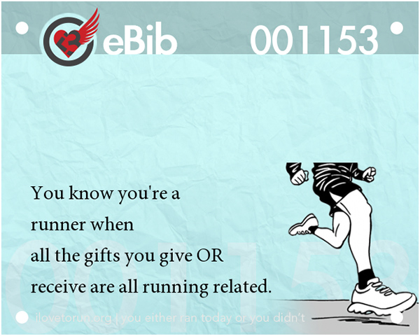 Tell Tale Signs You Are A Runner 1-20 #4: You know you're a runner when all the gifts you give or receive are all all running related.