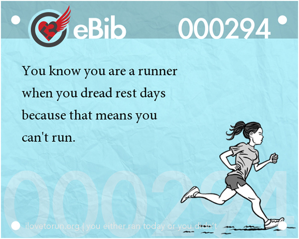 Tell Tale Signs You Are A Runner 1-20 #10: You know you're a runner when you dread rest days because that means you can't run.