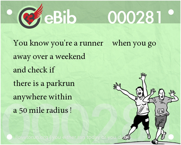 Tell Tale Signs You Are A Runner 1-20 #11: You know you're a runner when you go away over a weekend and check if there is a parkrun anywhere within a 50-mile radius.