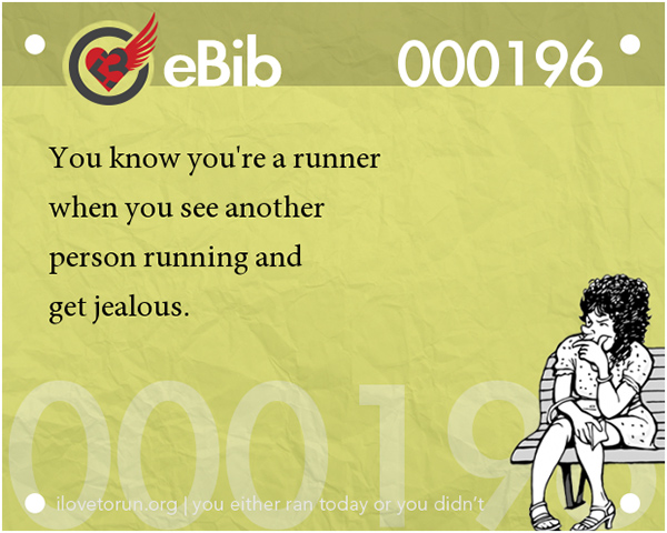 Tell Tale Signs You Are A Runner 1-20 #18: You know you're a runner when you see another person running and get jealous.