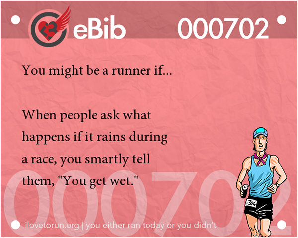 Tell Tale Signs You Are A Runner 21-40 #1: You know you're a runner when people ask what happens if it rains during a race and you smartly tell them,
