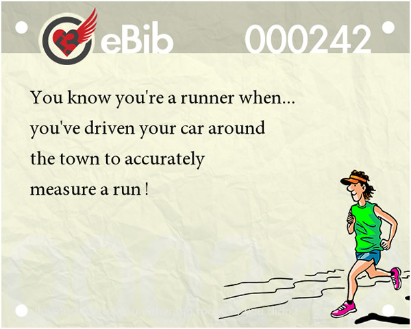 Tell Tale Signs You Are A Runner 21-40 #2: You know you're a runner when you're driven your car around the town to accurately measure a run.