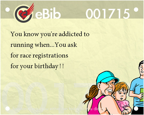 Tell Tale Signs You Are A Runner 21-40 #6: You know you're a runner when you ask for race registrations for your birthday.