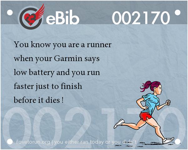 Tell Tale Signs You Are A Runner 21-40 #8: You know you're a runner when your Garmin says low battery and you run faster just to finish before it dies.