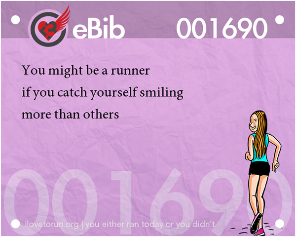 Tell Tale Signs You Are A Runner 21-40 #14: You know you're a runner when if you catch yourself smiling more than others.