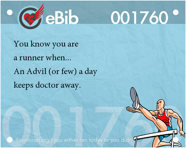 Tell Tale Signs You Are A Runner 21-40 #15: You know you're a runner when an Advil a day keeps doctors away.