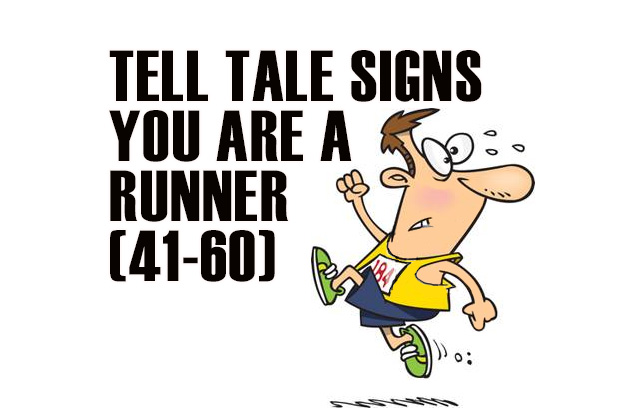 Tell Tale Signs You Are A Runner 41-60