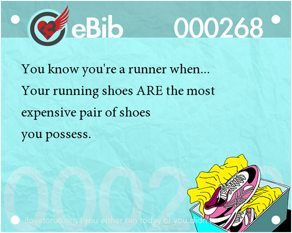 Tell Tale Signs You Are A Runner 41-60 #6: You know you're a runner when your running shoes are the most expensive pair of shoes you possess.
