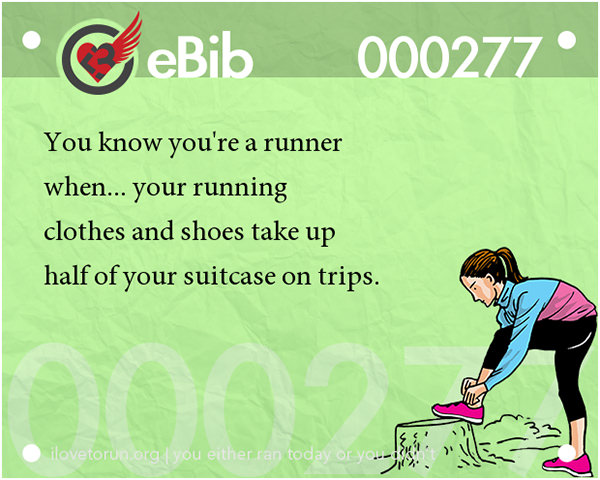 Tell Tale Signs You Are A Runner 41-60 #8: You know you're a runner when your running clothes and shoes take up half your suitcase on trips.
