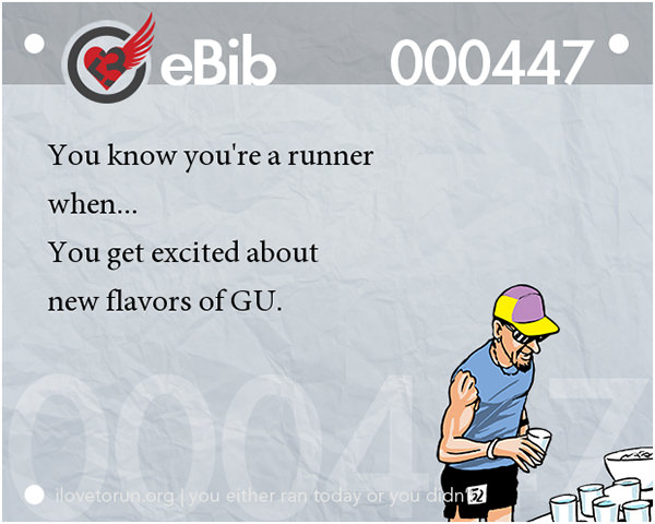 Tell Tale Signs You Are A Runner 41-60 #13: You know you're a runner when you get excited about new flavors of GU.