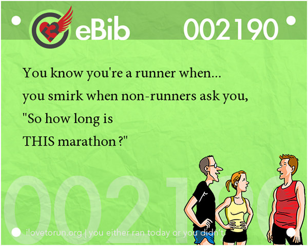 Tell Tale Signs You Are A Runner 41-60 #14: You know you're a runner when you smirk when non-runners ask you,