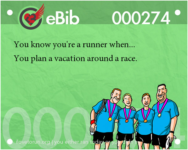 Tell Tale Signs You Are A Runner 41-60 #15: You know you're a runner when you plan a vacation around a race.