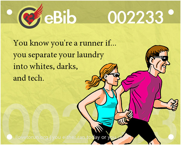 Tell Tale Signs You Are A Runner 41-60 #18: You know you're a runner when you separate your laundry into whites, darks and tech.
