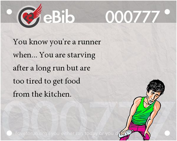 Tell Tale Signs You Are A Runner 41-60 #19: You know you're a runner when you are starving after a long run but are too tired to get food from the kitchen.
