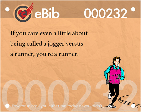 Tell Tale Signs You Are A Runner 41-60 #20: You know you're a runner when you care even a little about being called a jogger versus a runner.