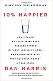 10 Percent Happier : How I Tamed the Voice in My Head, Reduced Stress Without Losing My Edge<br />