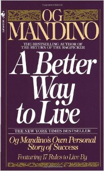 A Better Way to Live : Og Mandino's Own Personal Story of Success Featuring 17 Rules to Live By<br />