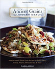 Ancient Grains for Modern Meals : Mediterranean Whole Grain Recipes for Barley, Farro, Kamut, Polenta, Wheat Berries &amp; More<br />