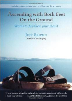 Ascending with Both Feet on the Ground : Words to Awaken your Heart<br /> - by Jeff Brown