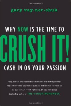 Crush It : Why NOW Is the Time to Cash In on Your Passion<br />