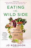 Eating on the Wild Side : The Missing Link to Optimum Health<br />