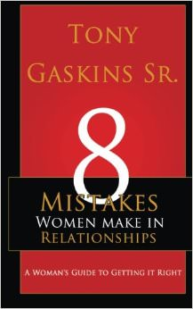 Eight Mistakes Women Make In Relationships : A Woman's Guide To Getting It Right<br />