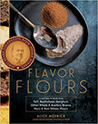 Flavor Flours : A New Way to Bake with Teff, Buckwheat, Sorghum, Other Whole &amp; Ancient Grains, Nuts &amp; Non-Wheat Flours<br />