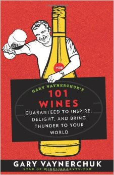 Gary Vaynerchuk's 101 Wines : Guaranteed to Inspire, Delight, and Bring Thunder to Your World - by Gary Vaynerchuk