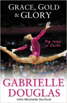 Grace, Gold, and Glory My Leap of Faith :  - by Gabrielle Douglas