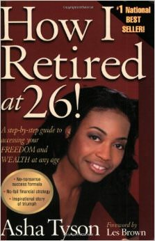 How I Retired at 26 : A Step-by-Step Guide to Accessing Your Freedom and Wealth at Any Age<br />