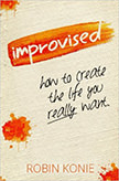 Improvised : How to create the life you really want.<br />
