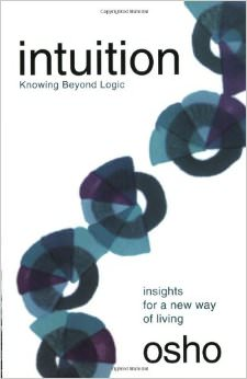Intuition : Knowing Beyond Logic<br /> - by Osho