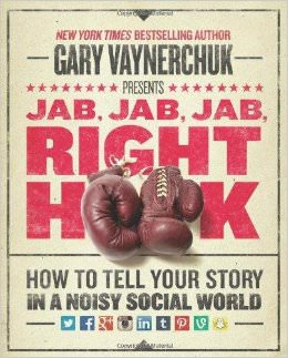 Jab, Jab, Jab, Right Hook : How to Tell Your Story in a Noisy Social World - by Gary Vaynerchuk