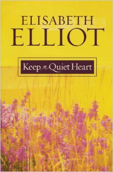 Keep a Quiet Heart :  - by Elisabeth Elliot