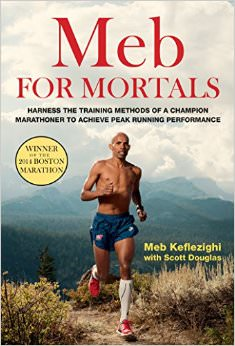 Meb For Mortals : Harness the Training Methods of a Champion Marathoner to Achieve Peak Running Performance<br />