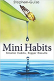 Mini Habits: Smaller Habits, Bigger Results :