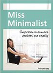 Miss Minimalist : Inspiration to Downsize, Declutter, and Simplify <br /> - by Francine Jay