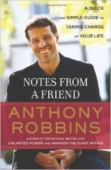 Notes from a Friend : A Quick and Simple Guide to Taking Charge of Your Life<br /> - by Anthony Robbins